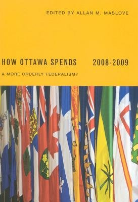 How Ottawa Spends 2008-2009 - A More Orderly Federalism? (Electronic book text): Allan Maslove