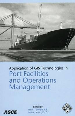 Application of GIS Technologies in Port Facilities and Operations Management (Paperback, Illustrated Ed): Neal T. Wright,...