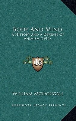 Body and Mind - A History and a Defense of Animism (1915) (Hardcover): William McDougall