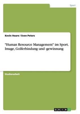 """""""Human Resource Management"""" Im Sport. Image, Golferbindung Und -Gewinnung (English, German, Paperback): Sven Peters, Kevin Hoare"""