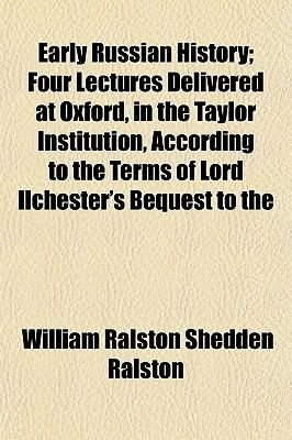 Early Russian History; Four Lectures Delivered at Oxford, in the Taylor Institution, According to the Terms of Lord...