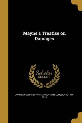 Mayne's Treatise on Damages (Paperback): John Dawson 1828-1917 Mayne