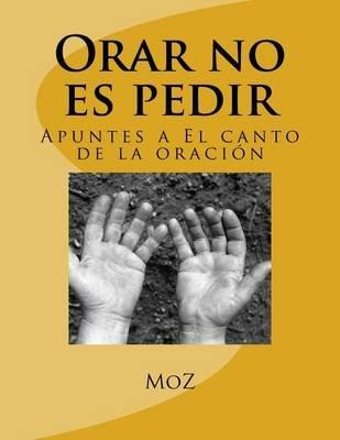 Orar No Es Pedir - Apuntes a El Canto de La Oracion (Spanish, Paperback): Mario Moz Marquez