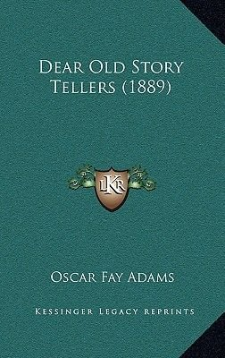 Dear Old Story Tellers (1889) (Hardcover): Oscar Fay Adams