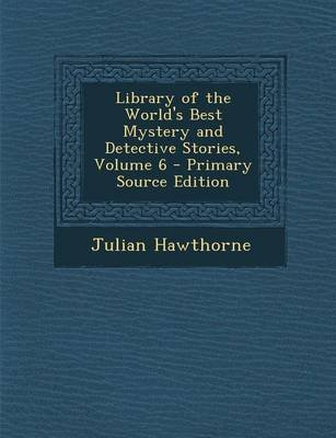 Library of the World's Best Mystery and Detective Stories, Volume 6 (Paperback): Julian Hawthorne