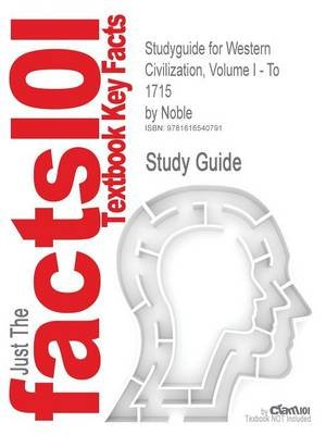 Studyguide: Outlines & Highlights for Western Civilization, Volume I - To 1715 by Thomas F. X. Noble, ISBN - 9780618794256...