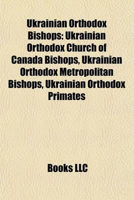 Ukrainian Orthodox Bishops - Ukrainian Orthodox Church of Canada Bishops, Ukrainian Orthodox Metropolitan Bishops, Ukrainian...