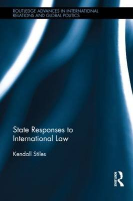 State Responses to International Law - Who Complies? (Hardcover): Kendall Stiles