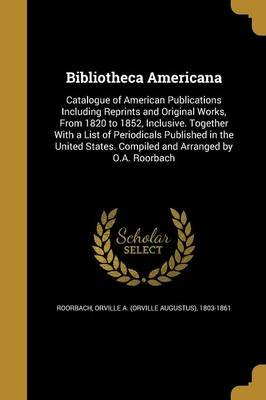 Bibliotheca Americana (Paperback): Orville a (Orville Augustus) Roorbach