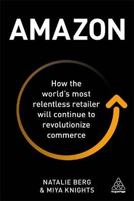 Amazon - How the World's Most Relentless Retailer will Continue to Revolutionize Commerce (Paperback): Natalie Berg, Miya...