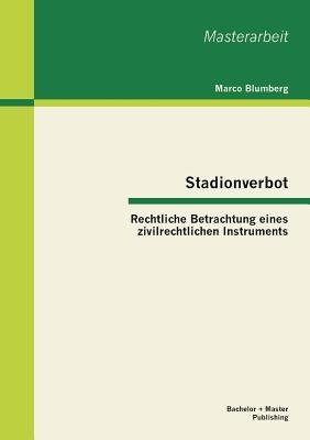 Stadionverbot - Rechtliche Betrachtung Eines Zivilrechtlichen Instruments (German, Paperback): Marco Blumberg