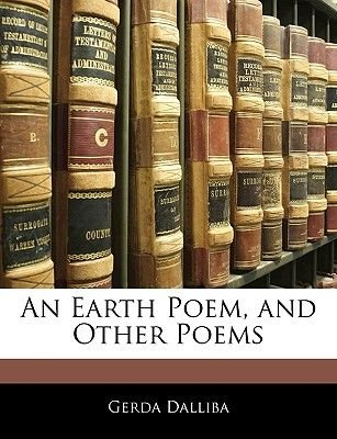 An Earth Poem, and Other Poems (Paperback): Gerda Dalliba