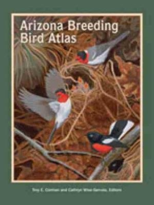 The Arizona Breeding Bird Atlas (Hardcover, New): Troy Corman, Cathryn Wise-Gervais