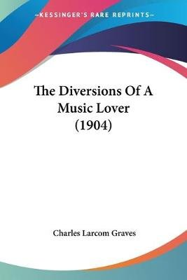 The Diversions of a Music Lover (1904) (Paperback): Charles L. Graves