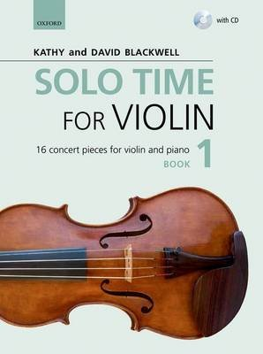 Solo Time for Violin Book 1 + CD - 16 concert pieces for violin and piano (Staple bound): Kathy Blackwell, David Blackwell