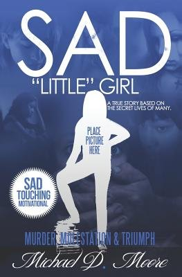 "Sad ""Little"" Girl - A True Story Based on the Secret Lives of Many (Paperback): Michael D. Moore"