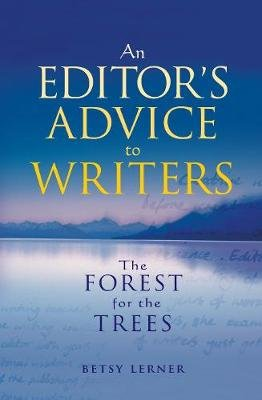 The Forest for the Trees - An editor's advice to writers (Electronic book text): Betsy Lerner