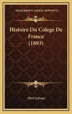 Histoire Du Colege de France (1893) (French, Hardcover): Abel Lefranc