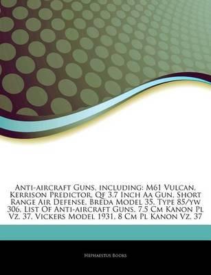 Articles on Anti-Aircraft Guns, Including - M61 Vulcan, Kerrison Predictor, Qf 3.7 Inch AA Gun, Short Range Air Defense, Breda...