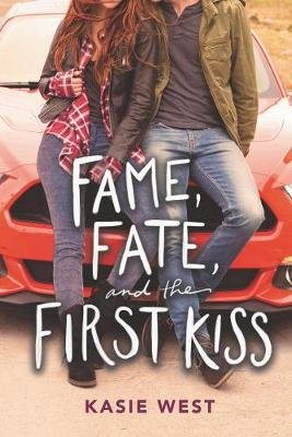 Fame, Fate, and the First Kiss (Hardcover): Kasie West