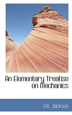 An Elementary Treatise on Mechanics (Paperback): I.W. Jackson