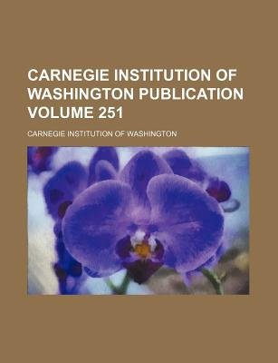 Carnegie Institution of Washington Publication Volume 251 (Paperback): Carnegie Institution of Washington