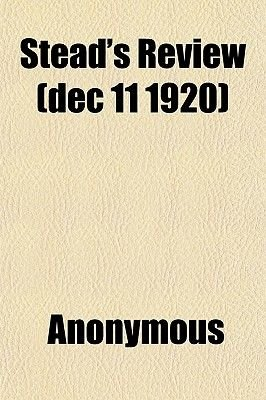 Stead's Review (Dec 11 1920) (Paperback): Anonymous