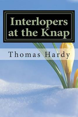 Interlopers at the Knap - (Thomas Hardy Classics Collection) (Paperback): Thomas Hardy