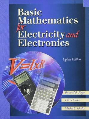 Basic Mathematics for Electricity and Electronics (Paperback, 8th ed.): Bertrand B. Singer, Harry Forster, Mitchel E. Schultz
