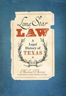 Lone Star Law - A Legal History of Texas (Paperback): Michael S. Ariens