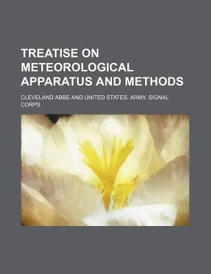 Treatise on Meteorological Apparatus and Methods (Paperback): Cleveland Abbe