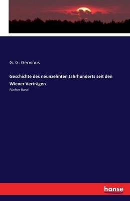 Geschichte Des Neunzehnten Jahrhunderts Seit Den Wiener Vertragen (German, Paperback): G. G. Gervinus