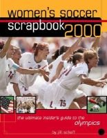 Women's Soccer Scrapbook 2000 - Scrapbook 2000 (Paperback, illustrated edition): Jill Schoff