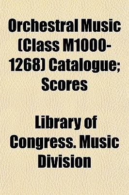 Orchestral Music (Class M1000-1268) Catalogue; Scores (Paperback): Library of Congress. - Music Division.