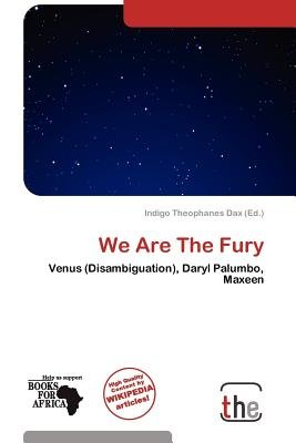We Are the Fury (Paperback): Indigo Theophanes Dax