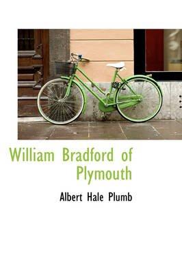 William Bradford of Plymouth (Paperback): Albert Hale Plumb