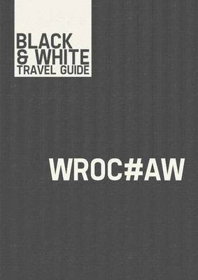 Wroclaw - Black & White Travel Guide (Electronic book text): Black & White
