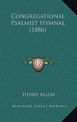 Congregational Psalmist Hymnal (1886) (Hardcover): Henry Allon