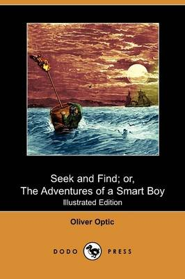 Seek and Find; Or, the Adventures of a Smart Boy (Illustrated Edition) (Dodo Press) (Paperback): Oliver Optic