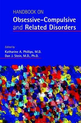 Handbook on Obsessive-Compulsive and Related Disorders (Paperback): Katharine A. Phillips, Dan J. Stein