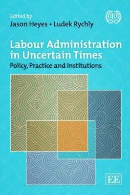 Labour Administration in Uncertain Times - Policy, Practice and Institutions Since the Crisis (Paperback): Jason Heyes, Ludek...