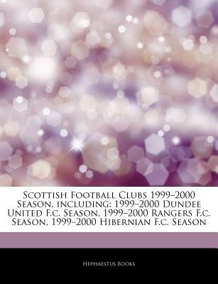 "Articles on Scottish Football Clubs 1999 ""2000 Season, Including - 1999 ""2000 Dundee United F.C. Season, 1999 ""2000 Rangers..."