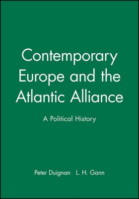 Contemporary Europe and the Atlantic Alliance - A Political History (Hardcover): Peter Duignan, L.H. Gann