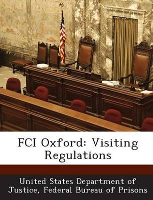 Fci Oxford - Visiting Regulations (Paperback): Fed United States Department of Justice