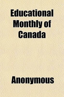 Educational Monthly of Canada (Paperback): Anonymous