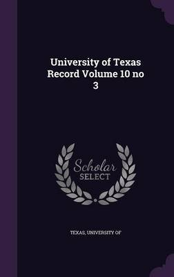 University of Texas Record Volume 10 No 3 (Hardcover): University of Texas