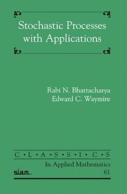 Stochastic Processes with Applications (Paperback, Siam Classics): Rabi N. Bhattacharya, Edward C. Waymire