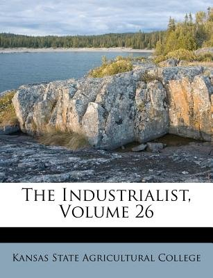 The Industrialist, Volume 26 (Paperback): Kansas State Agricultural College