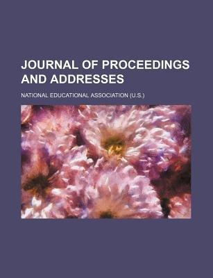 Journal of Proceedings and Addresses (Paperback): National Educational Association (U.S.), National Educational Association