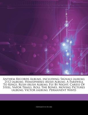 Articles on Anthem Records Albums, Including - Signals (Album), 2112 (Album), Hemispheres (Rush Album), a Farewell to Kings,...